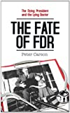 Carson, Peter: Dying President & the Lying Doctor: The Fate of FDR