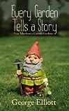 Elliott, George: Every Garden Tells a Story