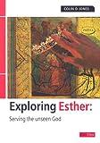 Jones, Colin: Exploring Esther: Serving the unseen God (Exploring the Bible)