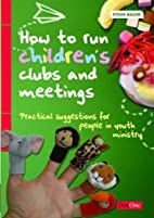 How to run children's clubs and meetings by…