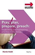 Pray, Plan, Prepare, Preach: Establishing…