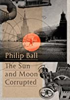 The Sun and Moon Corrupted by Philip Ball