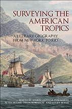 Surveying the American Tropics: A Literary…
