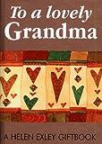 Exley, Helen: To A Lovely Grandma (Helen Exley Giftbooks)