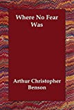 Arthur Christopher Benson: Where No Fear Was