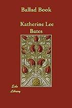 Ballad Book by Katherine Lee Bates