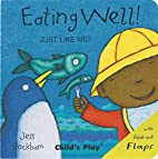 Eating Well! (Just Like Me) by Jess Stockham