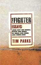 The Fighter: Literary Essays by Tim Parks