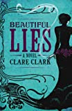 Clark, Clare: Beautiful Lies by Clark, Clare ( Author ) ON Jun-07-2012, Hardback