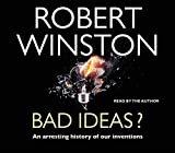 Winston, Robert: Bad Ideas?: From the Axe to the Internet-The Intriguing Story of Man's Inventions, Past & Present