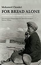 For Bread Alone by Mohamed Choukri