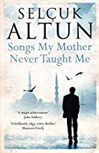 Songs My Mother Never Taught Me by Selcuk…