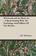 Witchcraft and the Black Art by J.W. Wickwar