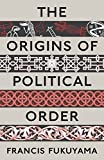 Fukuyama, Francis: Origins of Political Order: From Pre-Human Times to the French Revolution