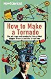 New Scientist: How to Make a Tornado: The Strange and Wonderful Things That Happen When Scientists Break Free