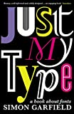 Simon Garfield: Just My Type: A Book About Fonts