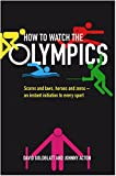 Goldblatt, David: How to Watch the Olympics: A Sport by Sport Guide to the Greatest Show on Earth