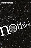 New Scientist: Nothing: Insights from the New Scientist into the Amazing World of Nothingness