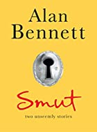 Smut: Two Unseemly Stories by Alan Bennett