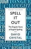 Crystal, David: Spell it Out: The Singular Story of English Spelling