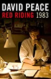 DAVID PEACE: NINETEEN EIGHTY THREE (RED RIDING QUARTET)