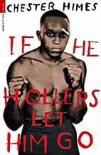 IF HE HOLLERS LET HIM GO by Chester B. Himes
