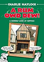 A Rum Owd Dew! (Local Dialect) by Charlie…