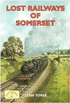 Lost Railways of Somerset by Stan Yorke