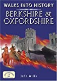 Wilks, John: Walks into History: Berkshire and Oxfordshire (Historic Walks)