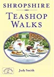 Smith, Judy: Shropshire Teashop Walks