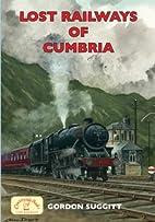 Lost Railways of Cumbria by Gordon Suggitt