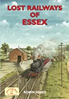 Lost Railways of Essex by Robin Jones