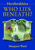 Hertfordshire: Who Lies Beneath by Margaret…