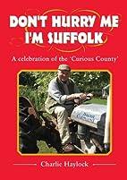 Don't Hurry Me - I'm Suffolk: A Celebration…