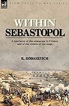 Within Sebastopol: A Narrative of the…