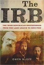 The Irb: The Irish Republican Brotherhood,…