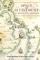 Space and Settlement in Medieval Ireland by…