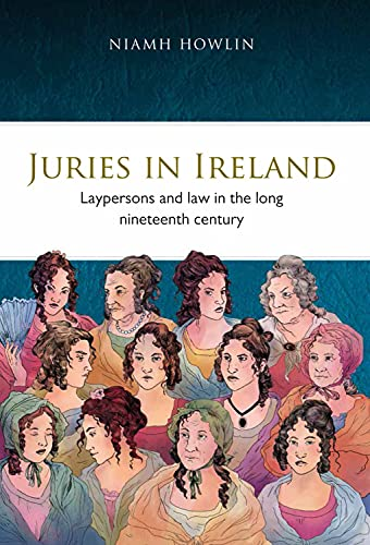juries-in-ireland-laypersons-and-law-in-the-long-nineteenth-century-irish-legal-history-society