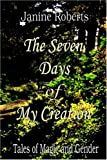 Roberts, Janine: The Seven Days of My Creation: Tales of Magic And Gender