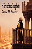 "Zwemer, Samuel M.: Heirs of the Prophets: An Account of the Clergy and Priests of Islam, the Personnel of the Mosque and ""Holy Men"""