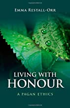 Living With Honour: A Pagan Ethics by Emma…