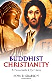 Thompson, Ross: Buddhist Christianity: A Passionate Openness
