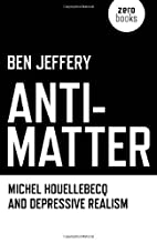 Anti-Matter: Michel Houellebecq and…