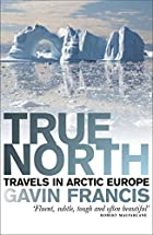 True North: Travels in Arctic Europe by…