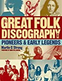 Strong, Martin C.: The Great Folk Discography: Pioneers & Early Legends (Great Folk Discography 1)