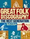 Strong, Martin C.: The Great Folk Discography, Vol. 2: The Next Generation (1978-2011)