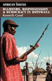 Good, Kenneth: Diamonds, Dispossession and Democracy in Botswana (African Issues)