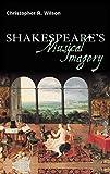 Wilson, Christopher R.: Shakespeare's Musical Imagery (Continuum Shakespeare Studies)