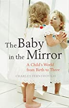 The Baby in the Mirror: A Child's World…