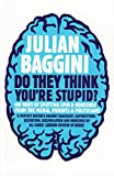Baggini, Julian: Do They Think You're Stupid?: 100 Ways of Spotting Spin and Nonsense from the Media, Celebrities and Politicians